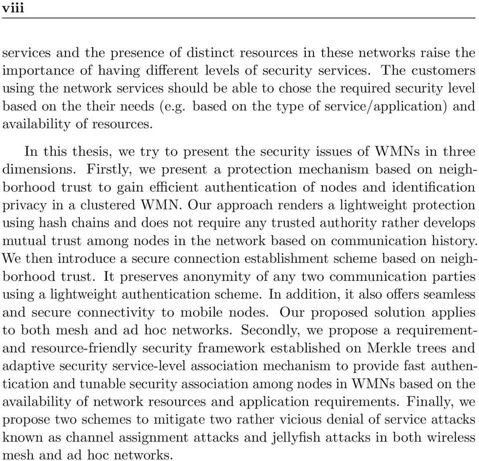 In this thesis, we try to present the security issues of WMNs in three dimensions.