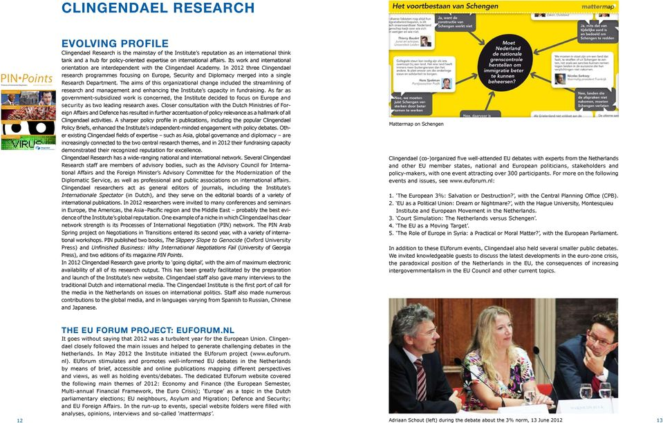 EVOLVING PROFILE Clingendael Research is the mainstay of the Institute s reputation as an international think tank and a hub for policy-oriented expertise on international affairs.