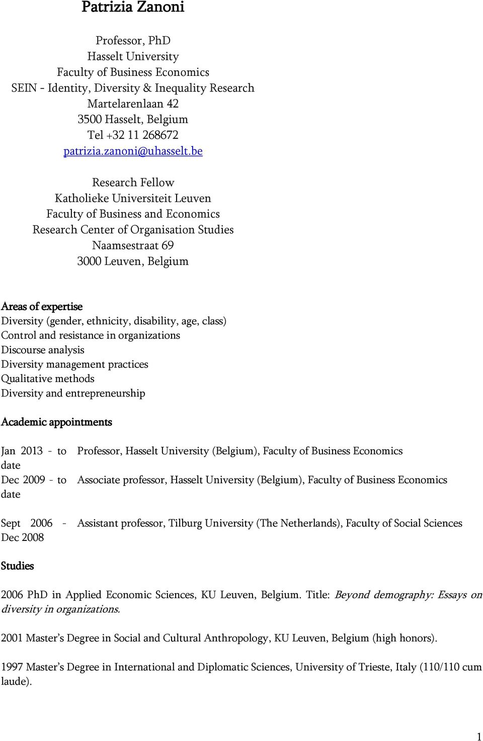 be Research Fellow Katholieke Universiteit Leuven Faculty of Business and Economics Research Center of Organisation Studies Naamsestraat 69 3000 Leuven, Belgium Areas of expertise Diversity (gender,