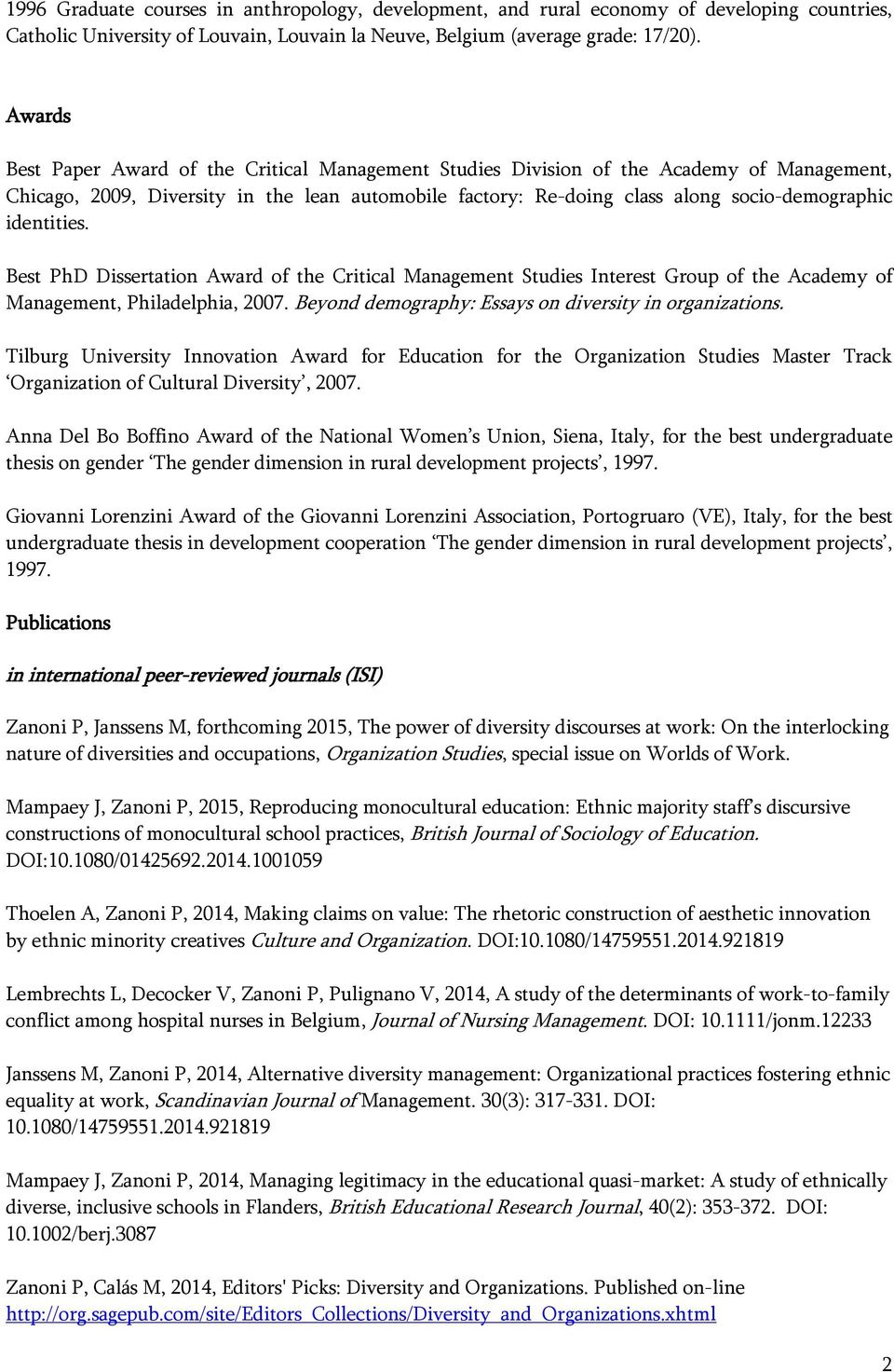 identities. Best PhD Dissertation Award of the Critical Management Studies Interest Group of the Academy of Management, Philadelphia, 2007. Beyond demography: Essays on diversity in organizations.