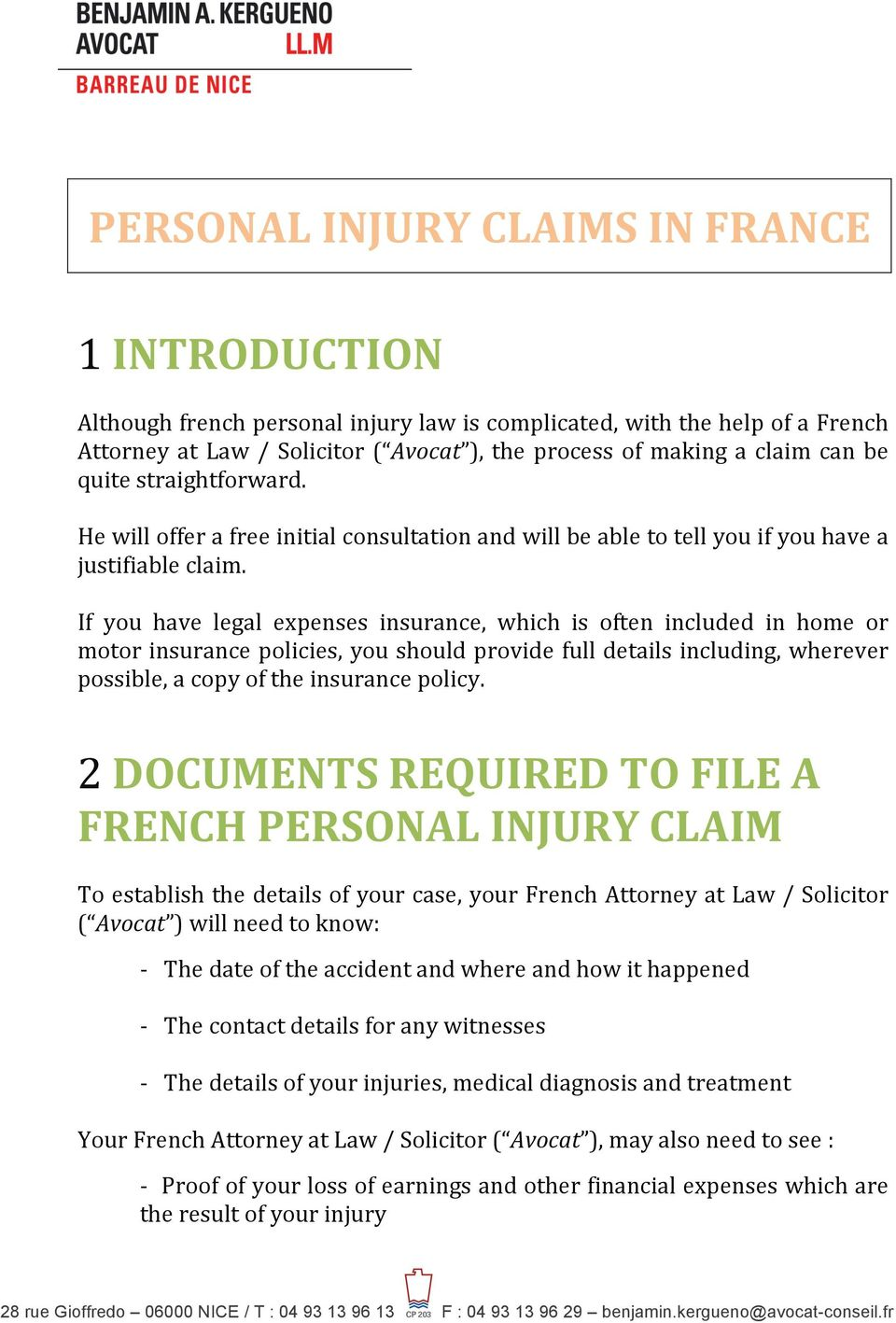 If you have legal expenses insurance, which is often included in home or motor insurance policies, you should provide full details including, wherever possible, a copy of the insurance policy.