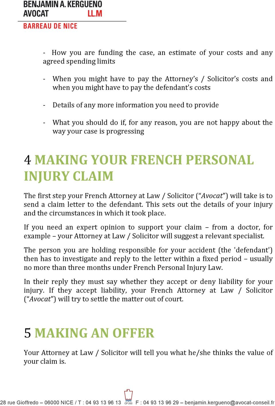 CLAIM The first step your French Attorney at Law / Solicitor ( Avocat ) will take is to send a claim letter to the defendant.