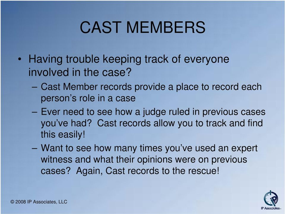 judge ruled in previous cases you ve had? Cast records allow you to track and find this easily!