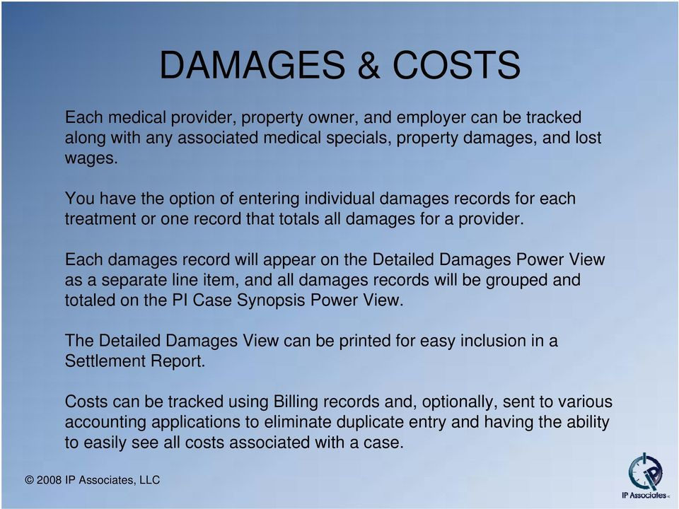 Each damages record will appear on the Detailed Damages Power View as a separate line item, and all damages records will be grouped and totaled on the PI Case Synopsis Power View.