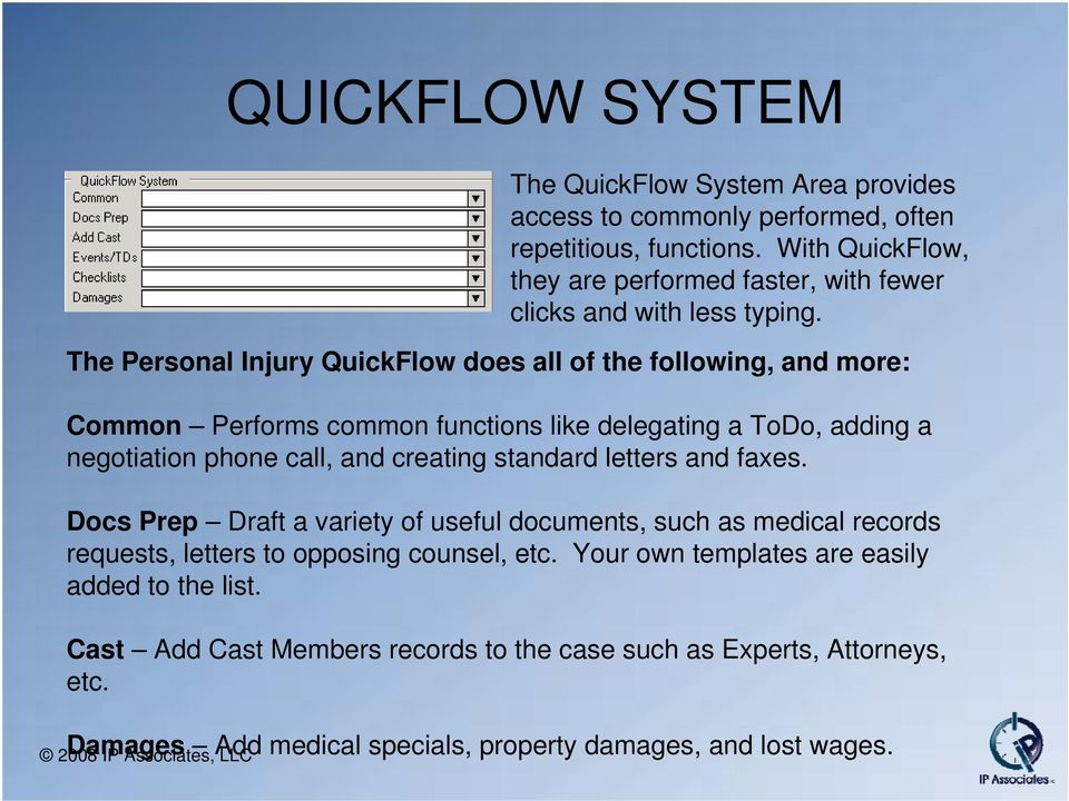 The Personal Injury QuickFlow does all of the following, and more: Common Performs common functions like delegating a ToDo, adding a negotiation phone call, and creating