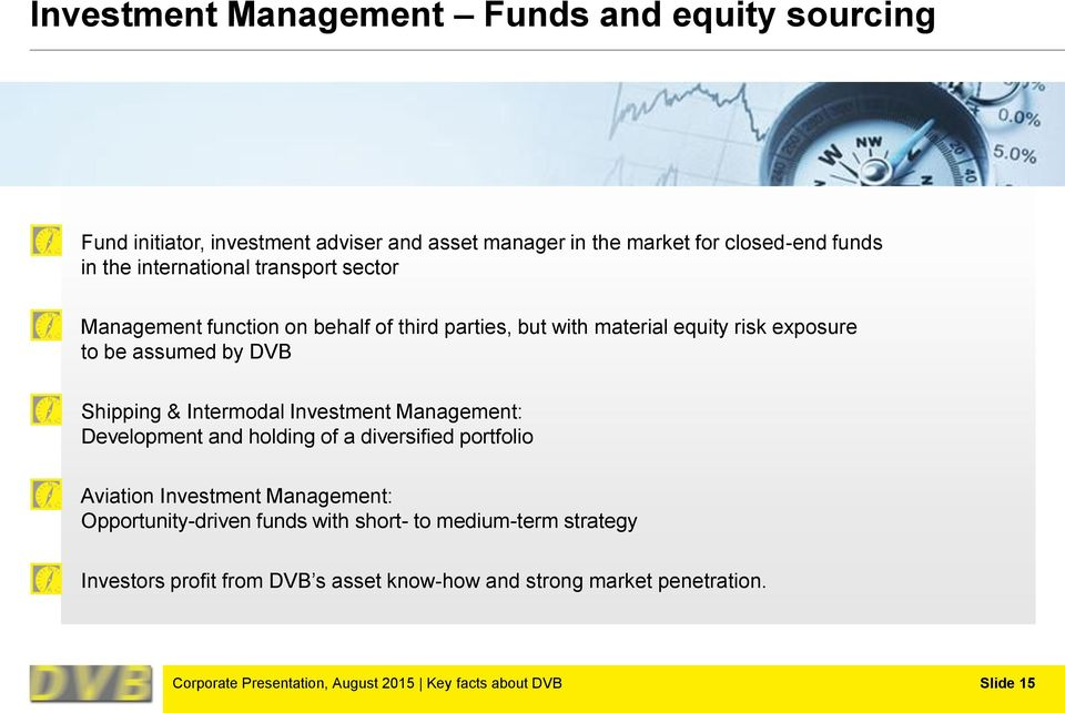 Intermodal Investment Management: Development and holding of a diversified portfolio Aviation Investment Management: Opportunity-driven funds with