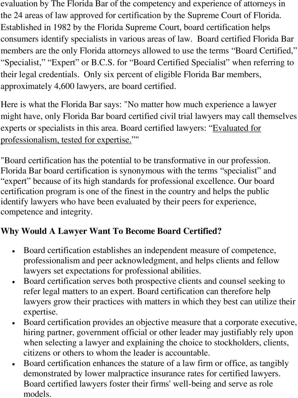 Board certified Florida Bar members are the only Florida attorneys allowed to use the terms Board Certified, Specialist, Expert or B.C.S. for Board Certified Specialist when referring to their legal credentials.