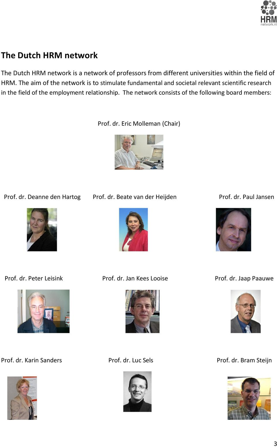 The network consists of the following board members: Prof. dr. Eric Molleman (Chair) Prof. dr. Deanne den Hartog Prof. dr. Beate van der Heijden Prof.