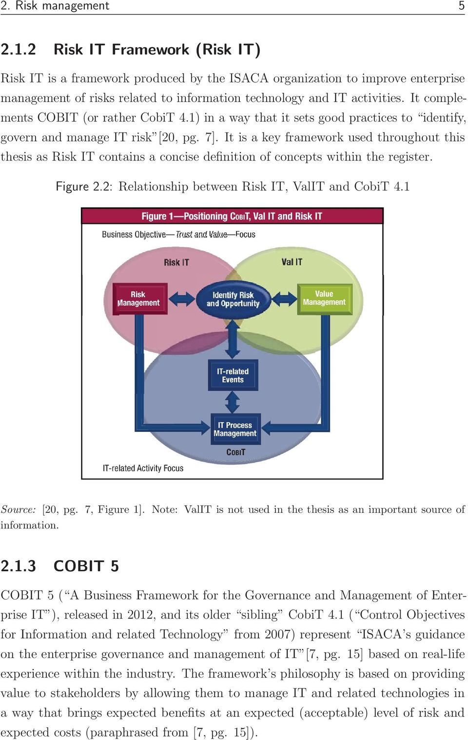 It complements COBIT (or rather CobiT 4.1) in a way that it sets good practices to identify, govern and manage IT risk [20, pg. 7].