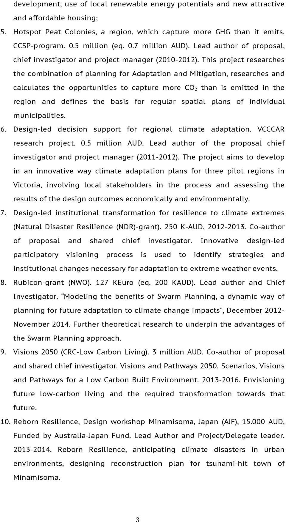 This project researches the combination of planning for Adaptation and Mitigation, researches and calculates the opportunities to capture more CO 2 than is emitted in the region and defines the basis