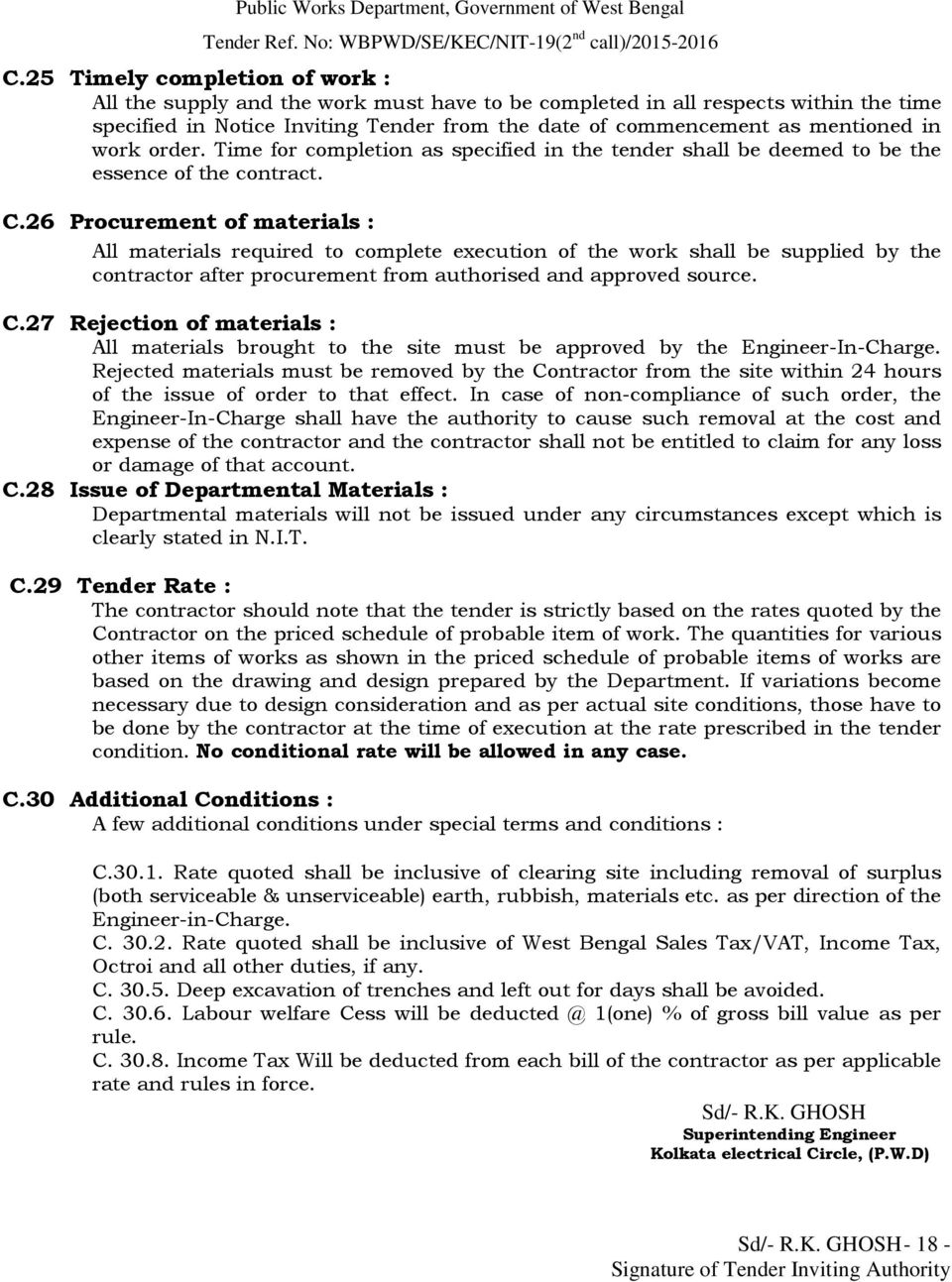 26 Procurement of materials : All materials required to complete execution of the work shall be supplied by the contractor after procurement from authorised and approved source. C.
