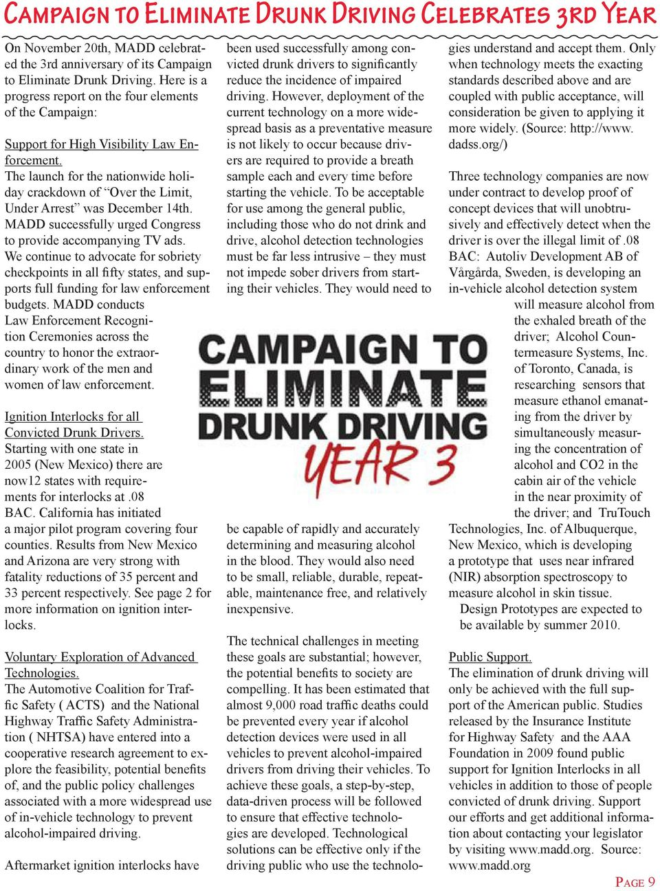 The launch for the nationwide holiday crackdown of Over the Limit, Under Arrest was December 14th. MADD successfully urged Congress to provide accompanying TV ads.