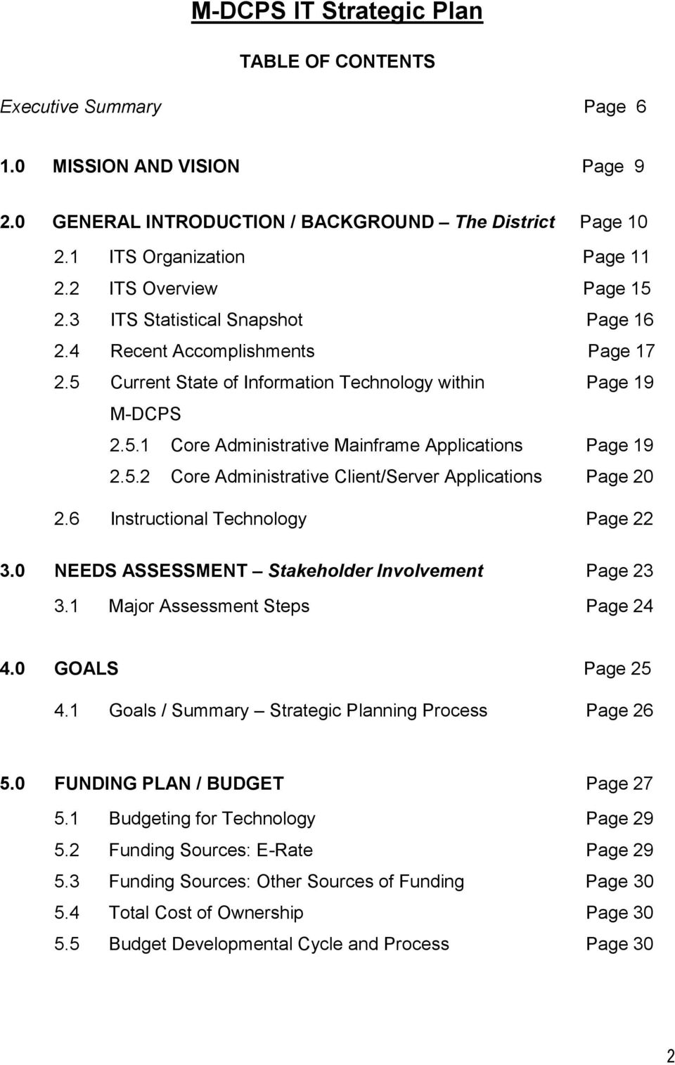 6 Instructional Technology Page 22 3.0 NEEDS ASSESSMENT Stakeholder Involvement Page 23 3.1 Major Assessment Steps Page 24 4.0 GOALS Page 25 4.1 Goals / Summary Strategic Planning Process Page 26 5.