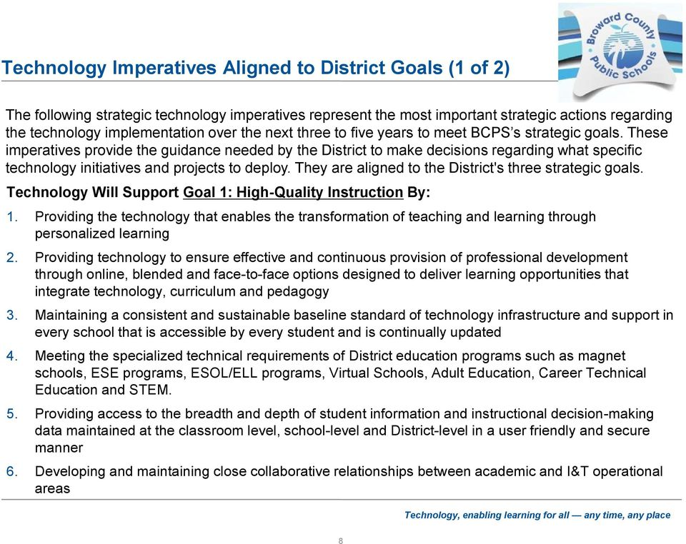 These imperatives provide the guidance needed by the District to make decisions regarding what specific technology initiatives and projects to deploy.