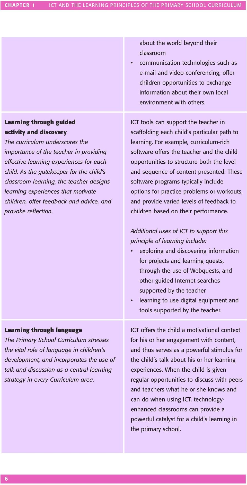 Learning through guided activity and discovery The curriculum underscores the importance of the teacher in providing effective learning experiences for each child.