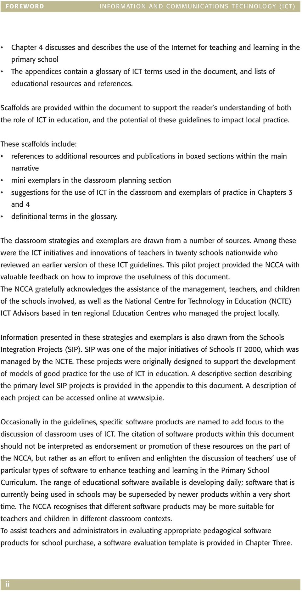 Scaffolds are provided within the document to support the reader s understanding of both the role of ICT in education, and the potential of these guidelines to impact local practice.