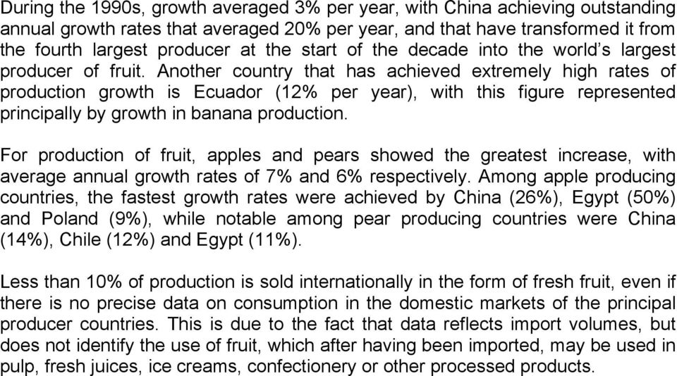 Another country that has achieved extremely high rates of production growth is Ecuador (12% per year), with this figure represented principally by growth in banana production.