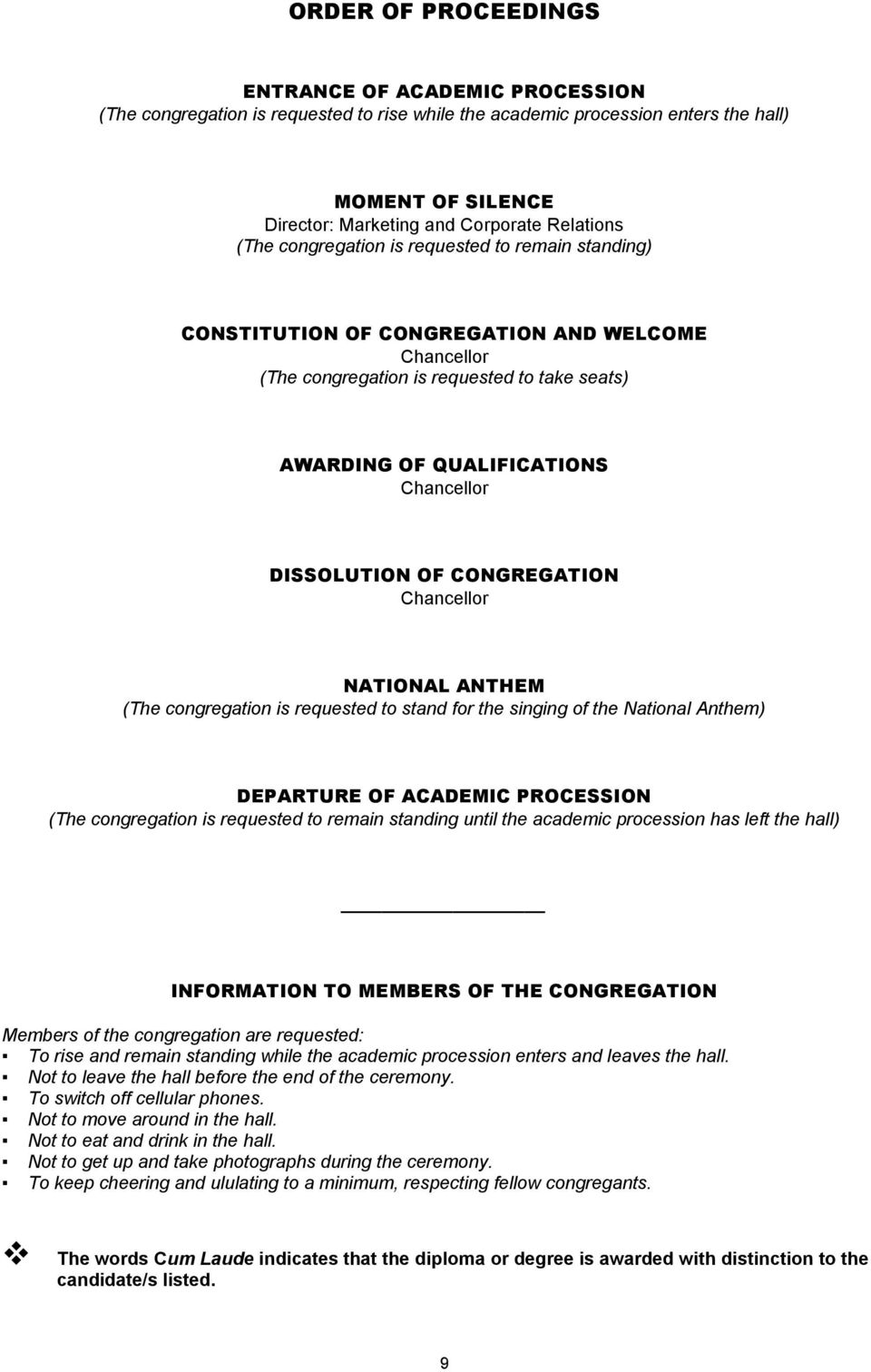 DISSOLUTION OF CONGREGATION Chancellor NATIONAL ANTHEM (The congregation is requested to stand for the singing of the National Anthem) DEPARTURE OF ACADEMIC PROCESSION (The congregation is requested