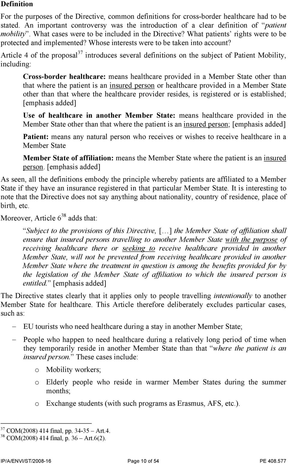 Article 4 of the proposal 37 introduces several definitions on the subject of Patient Mobility, including: Cross-border healthcare: means healthcare provided in a Member State other than that where