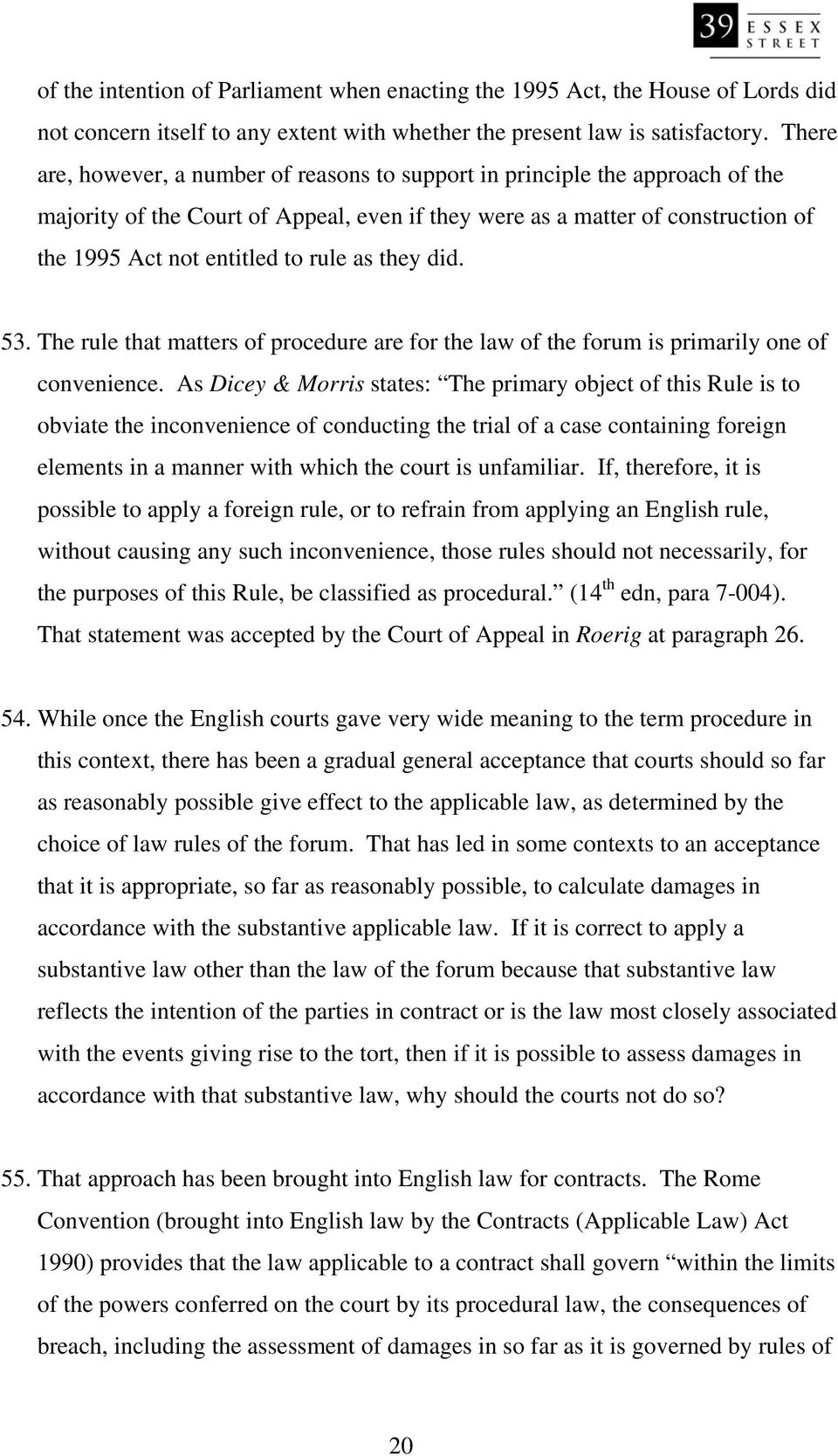 as they did. 53. The rule that matters of procedure are for the law of the forum is primarily one of convenience.
