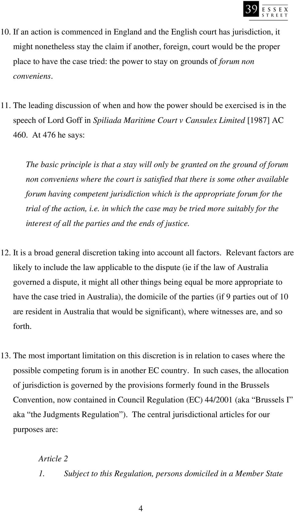 The leading discussion of when and how the power should be exercised is in the speech of Lord Goff in Spiliada Maritime Court v Cansulex Limited [1987] AC 460.