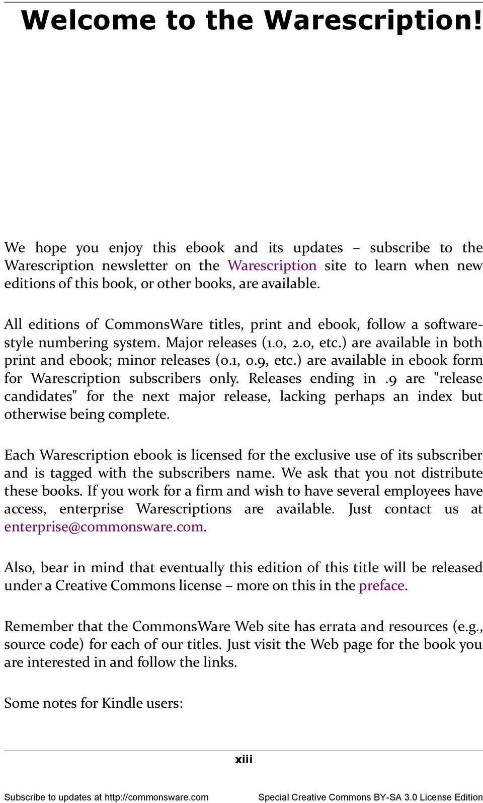 All editions of CommonsWare titles, print and ebook, follow a softwarestyle numbering system. Major releases (1.0, 2.0, etc.) are available in both print and ebook; minor releases (0.1, 0.9, etc.