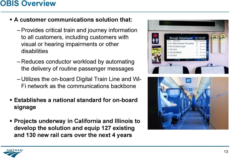 Utilizes the on-board Digital Train Line and Wi- Fi network as the communications backbone Establishes a national standard for on-board
