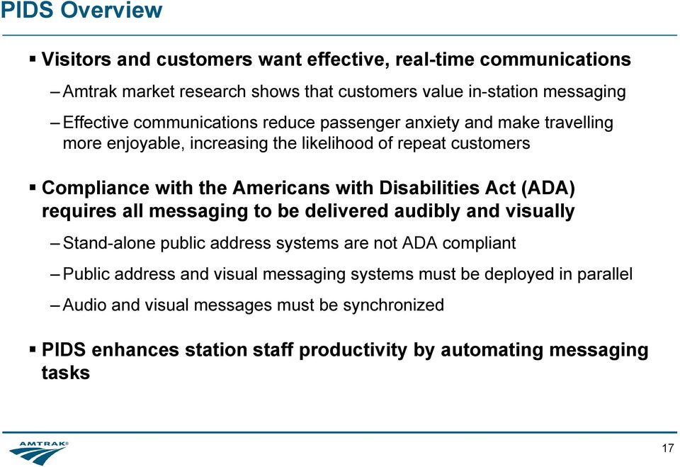 Disabilities Act (ADA) requires all messaging to be delivered audibly and visually Stand-alone public address systems are not ADA compliant Public address and