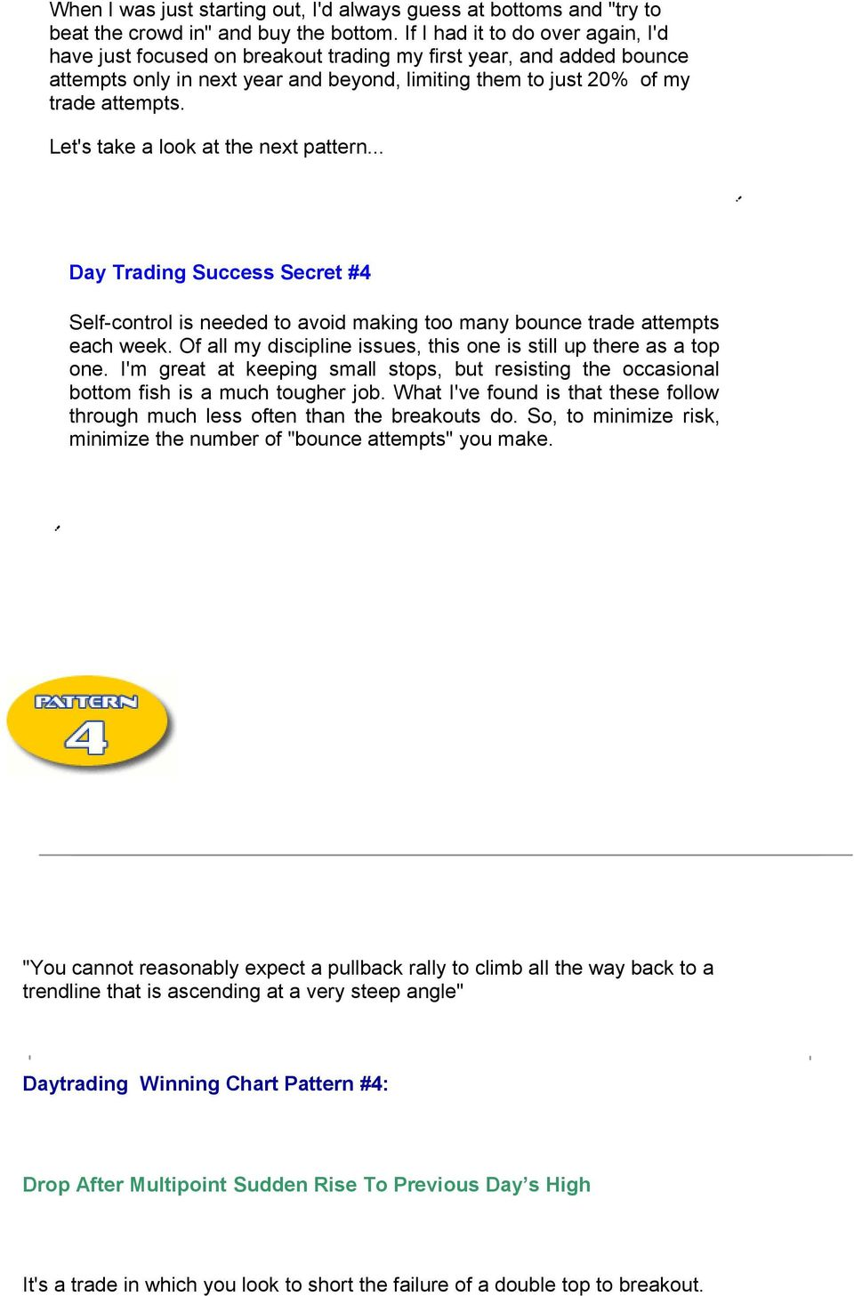 Let's take a look at the next pattern... Day Trading Success Secret #4 Self-control is needed to avoid making too many bounce trade attempts each week.