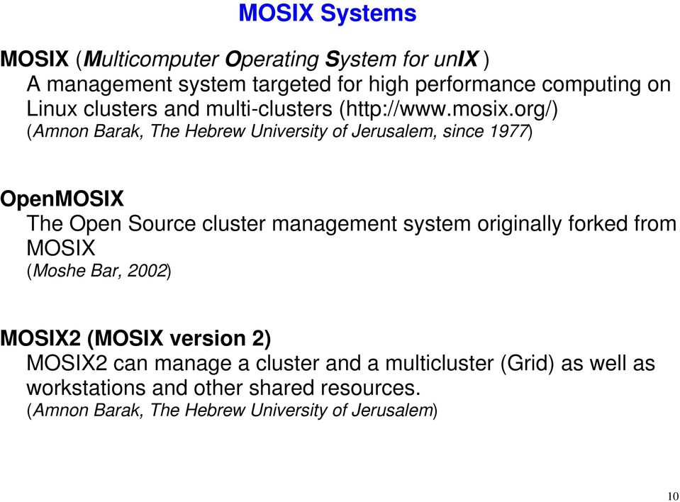 org/) (Amnon Barak, The Hebrew University of Jerusalem, since 1977) OpenMOSIX The Open Source cluster management system originally