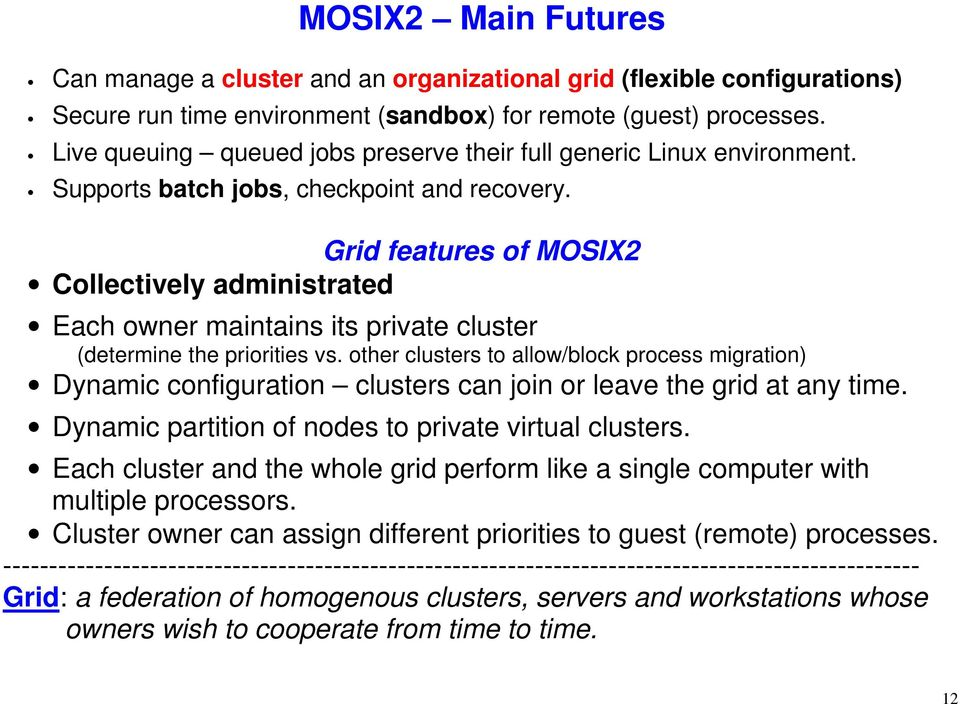 Grid features of MOSIX2 Collectively administrated Each owner maintains its private cluster (determine the priorities vs.