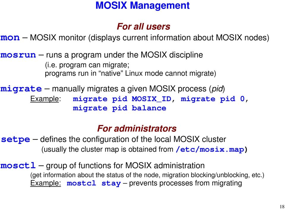 programs run in native Linux mode cannot migrate) migrate manually migrates a given MOSIX process (pid) Example: migrate pid MOSIX_ID, migrate pid 0, migrate pid