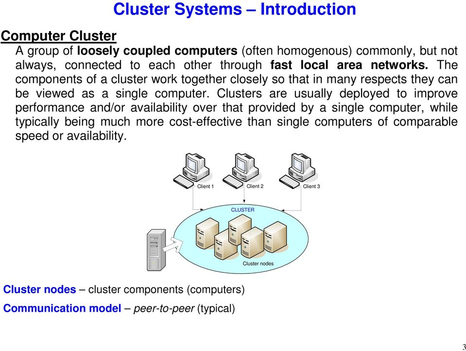 Clusters are usually deployed to improve performance and/or availability over that provided by a single computer, while typically being much more cost-effective