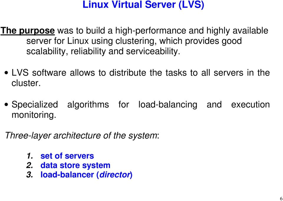 LVS software allows to distribute the tasks to all servers in the cluster.