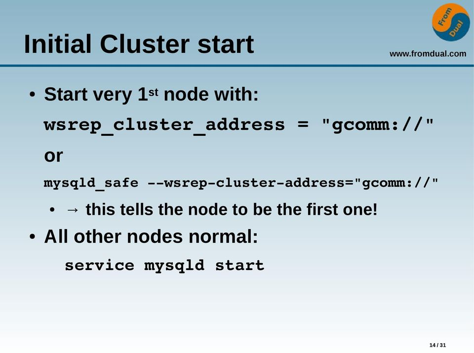 "cluster address=""gcomm://"" this tells the node to be the"
