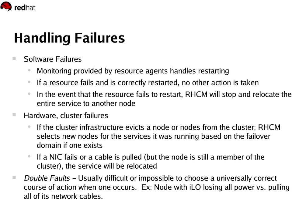selects new nodes for the services it was running based on the failover domain if one exists If a NIC fails or a cable is pulled (but the node is still a member of the cluster), the service