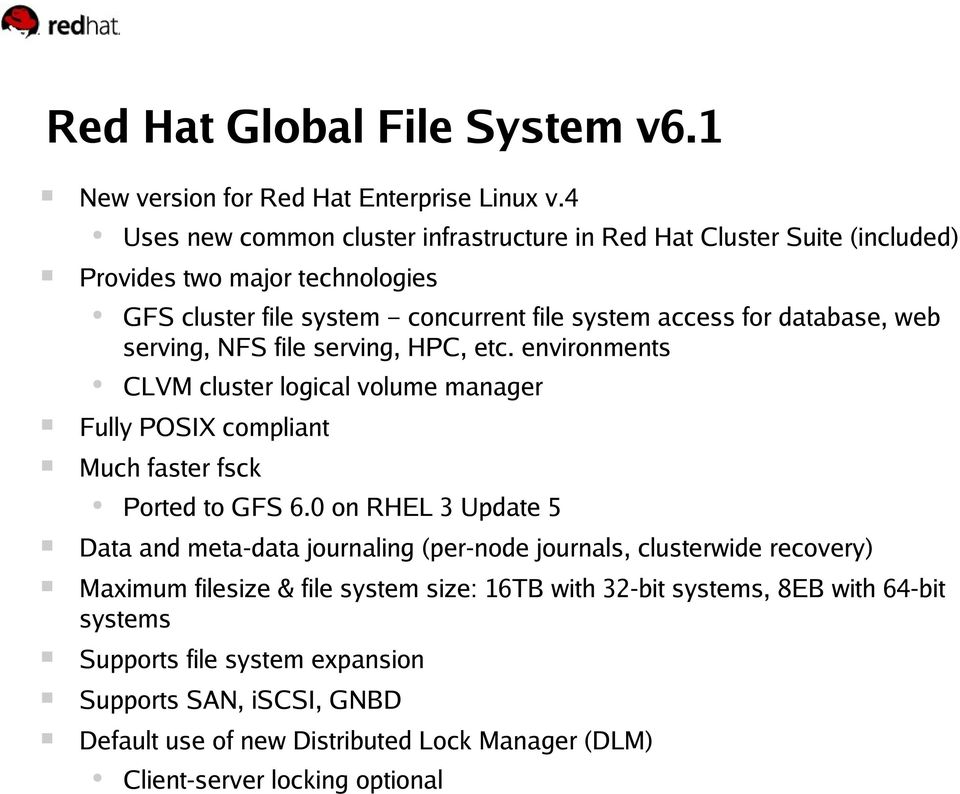 web serving, NFS file serving, HPC, etc. environments CLVM cluster logical volume manager Fully POSIX compliant Much faster fsck Ported to GFS 6.