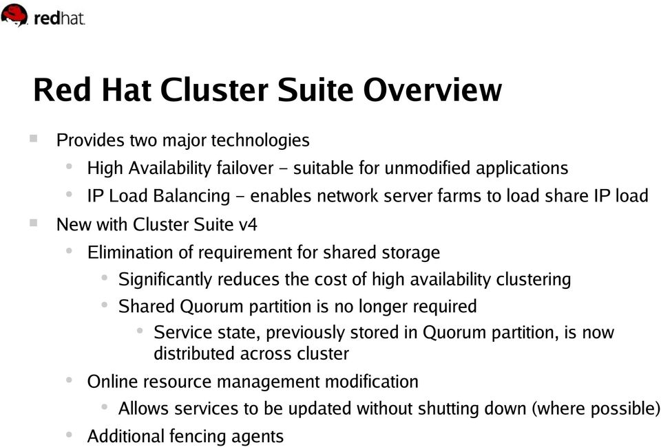 cost of high availability clustering Shared Quorum partition is no longer required Service state, previously stored in Quorum partition, is now