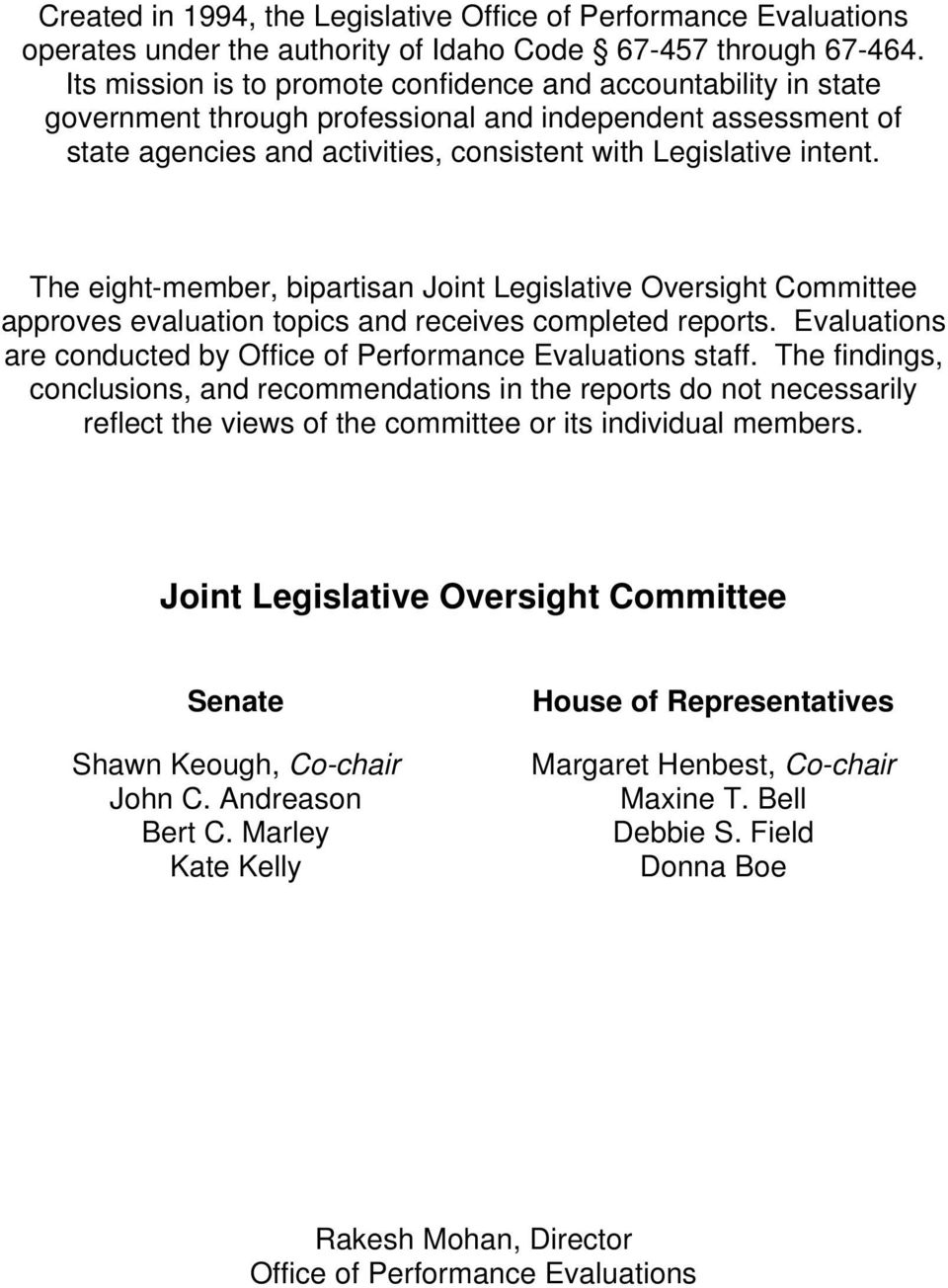 The eight-member, bipartisan Joint Legislative Oversight Committee approves evaluation topics and receives completed reports. Evaluations are conducted by Office of Performance Evaluations staff.