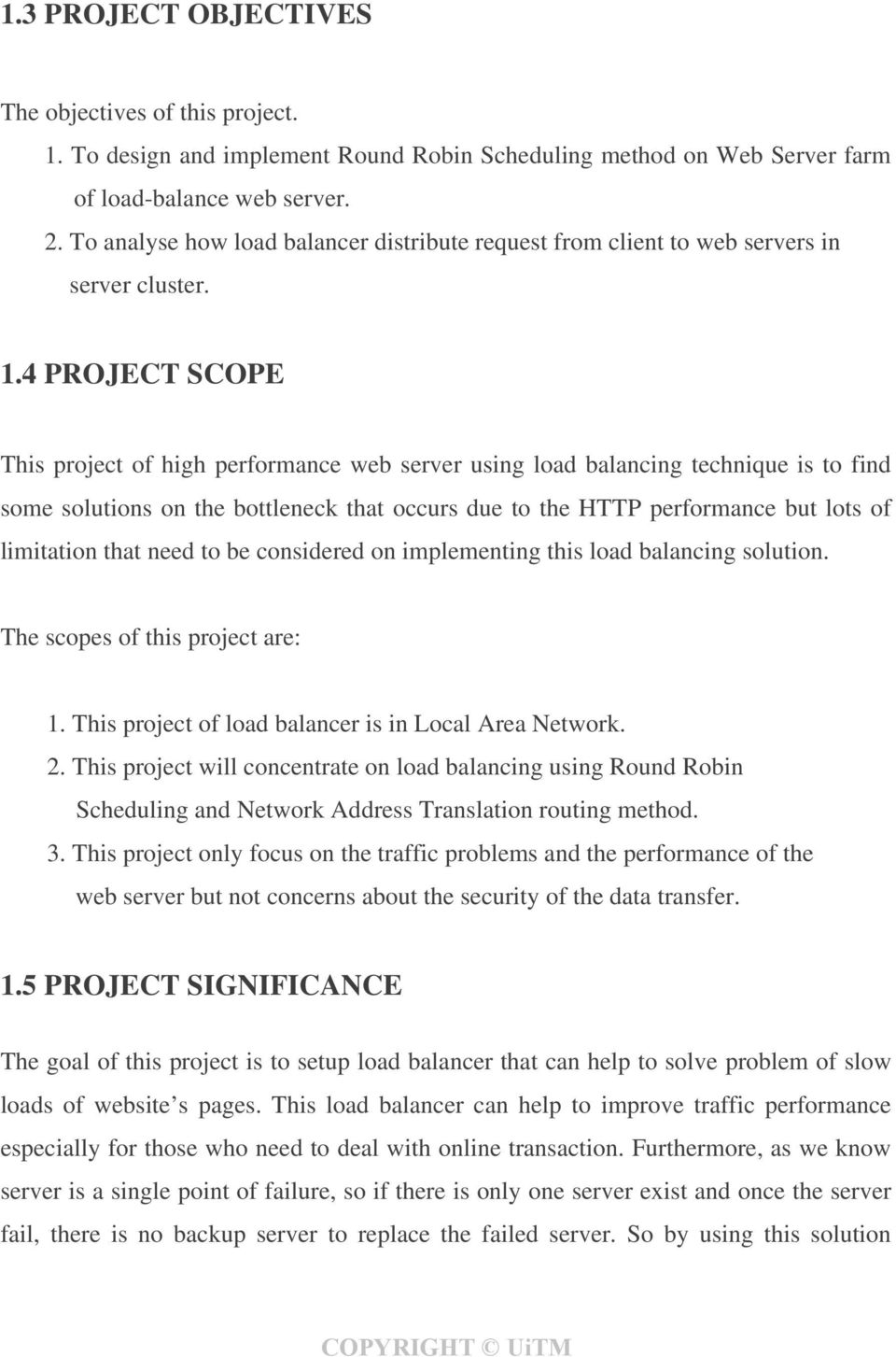 4 PROJECT SCOPE This project of high performance web server using load balancing technique is to find some solutions on the bottleneck that occurs due to the HTTP performance but lots of limitation
