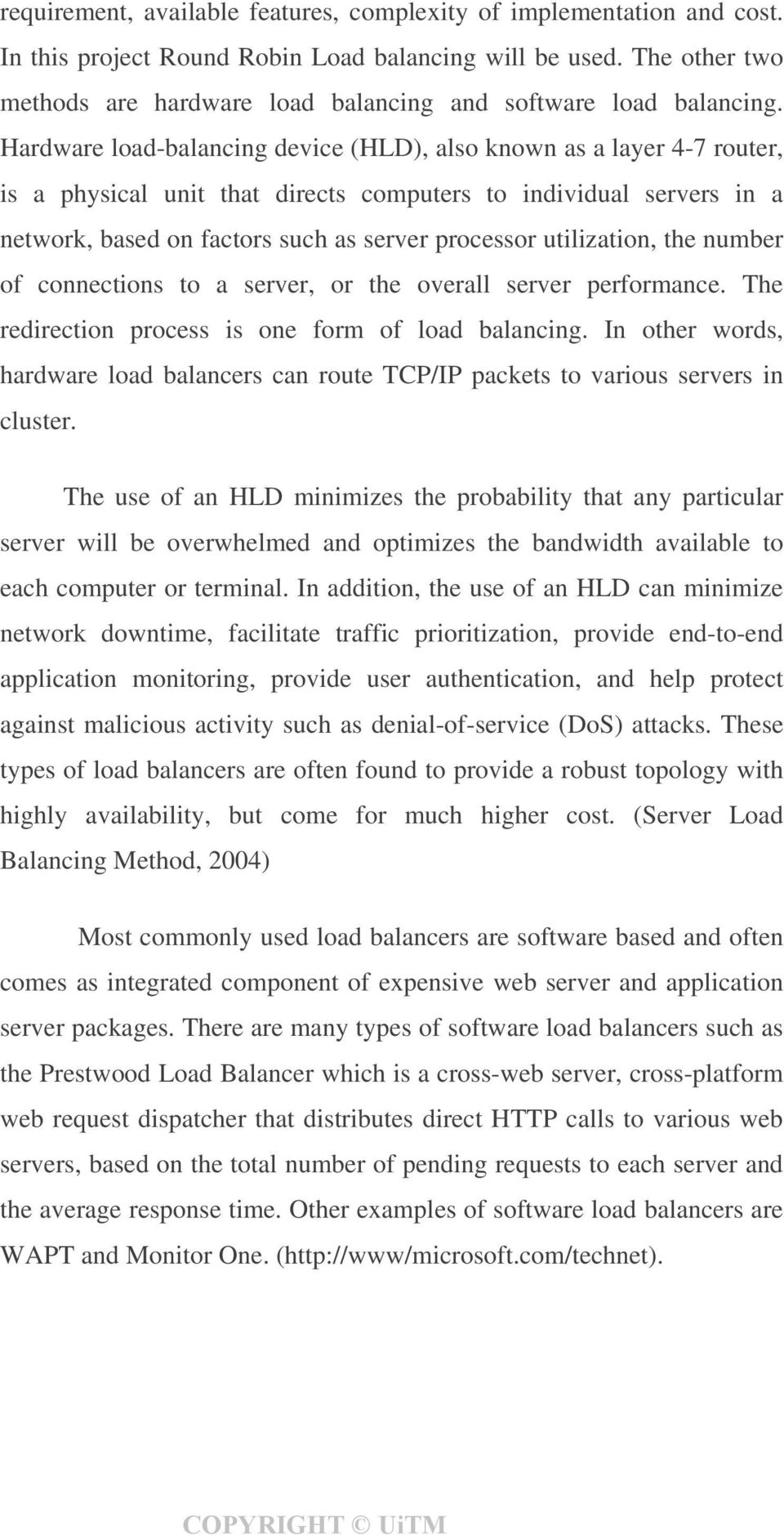 Hardware load-balancing device (HLD), also known as a layer 4-7 router, is a physical unit that directs computers to individual servers in a network, based on factors such as server processor