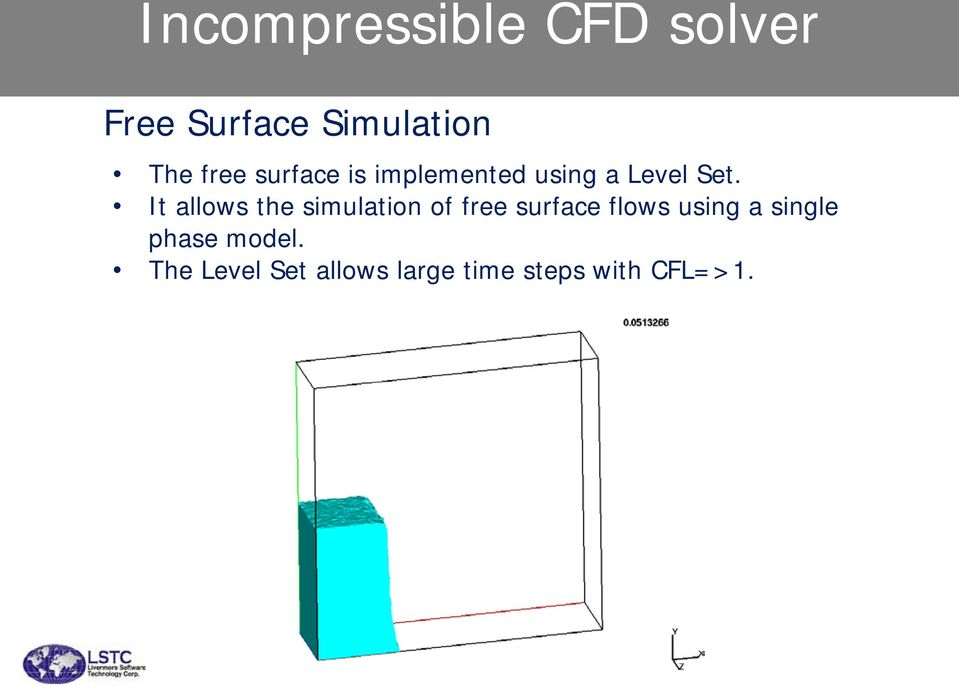It allows the simulation of free surface flows using a