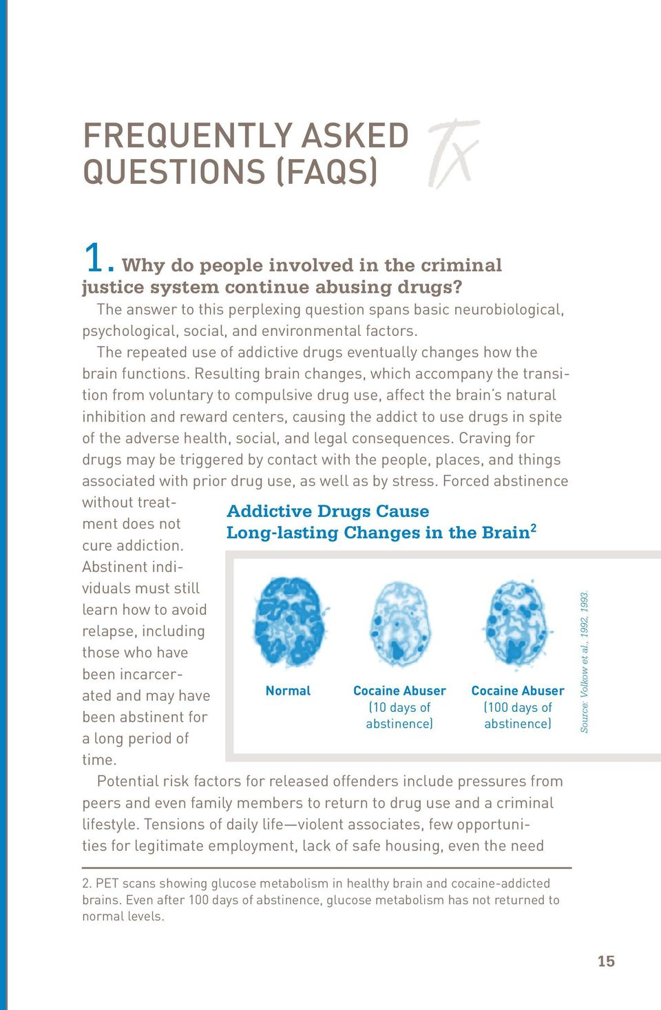 Resulting brain changes, which accompany the transition from voluntary to compulsive drug use, affect the brain s natural inhibition and reward centers, causing the addict to use drugs in spite of