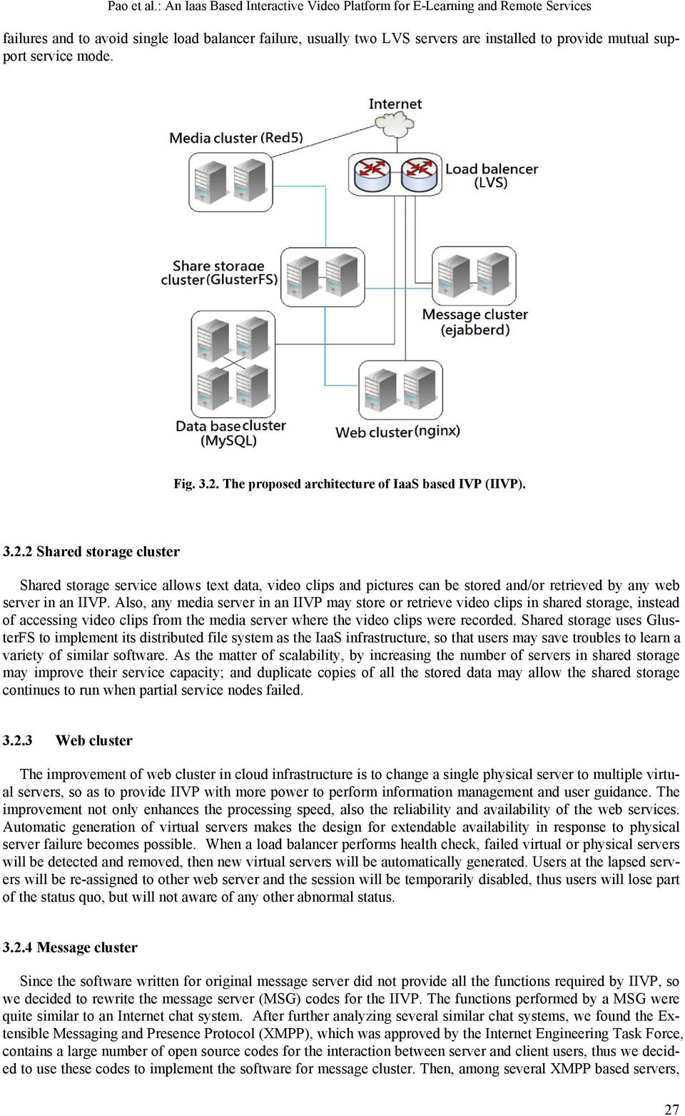 service mode. Fig. 3.2. The proposed architecture of IaaS based IVP (IIVP). 3.2.2 Shared storage cluster Shared storage service allows text data, video clips and pictures can be stored and/or retrieved by any web server in an IIVP.