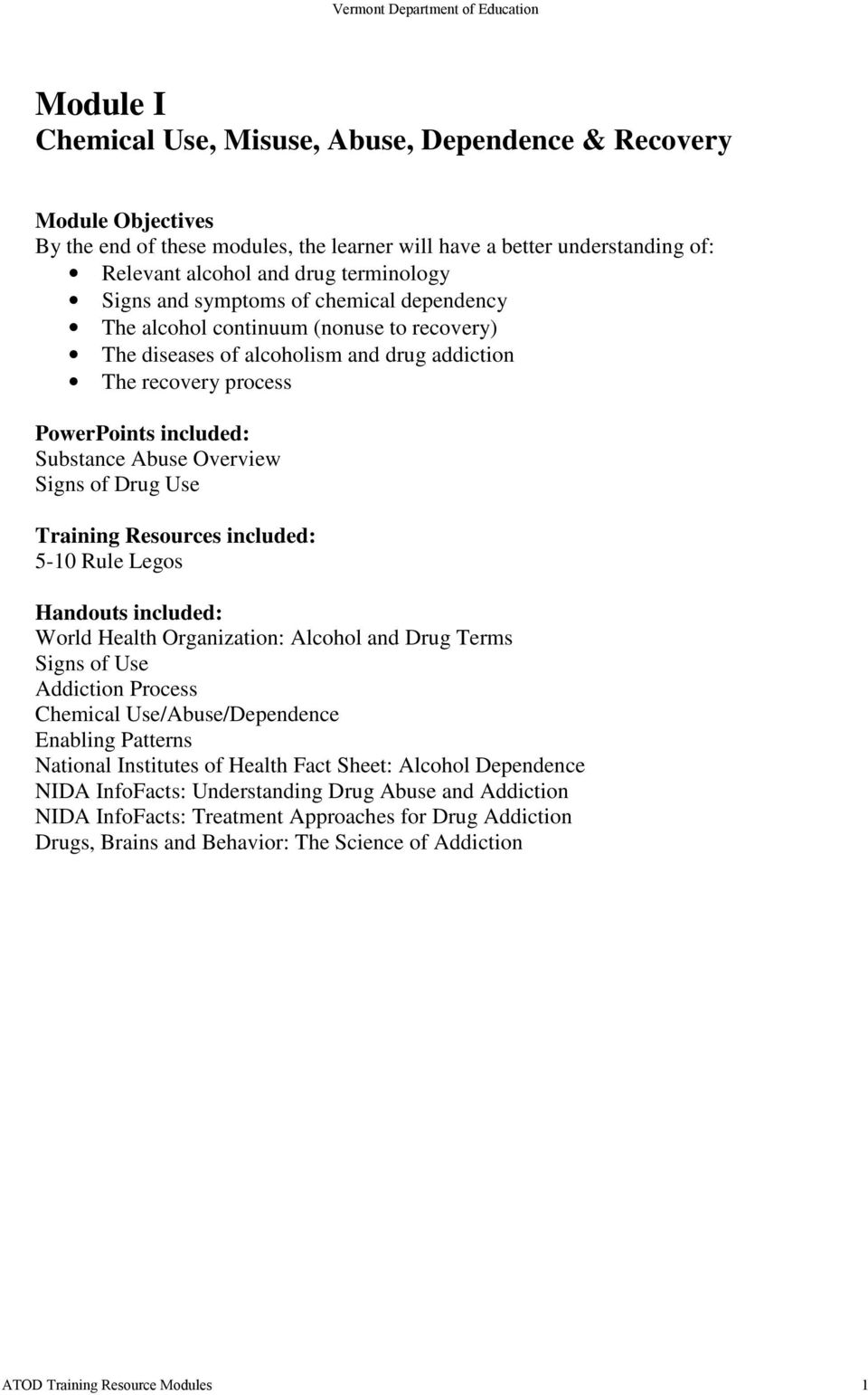 of Drug Use Training Resources included: 5-10 Rule Legos Handouts included: World Health Organization: Alcohol and Drug Terms Signs of Use Addiction Process Chemical Use/Abuse/Dependence Enabling
