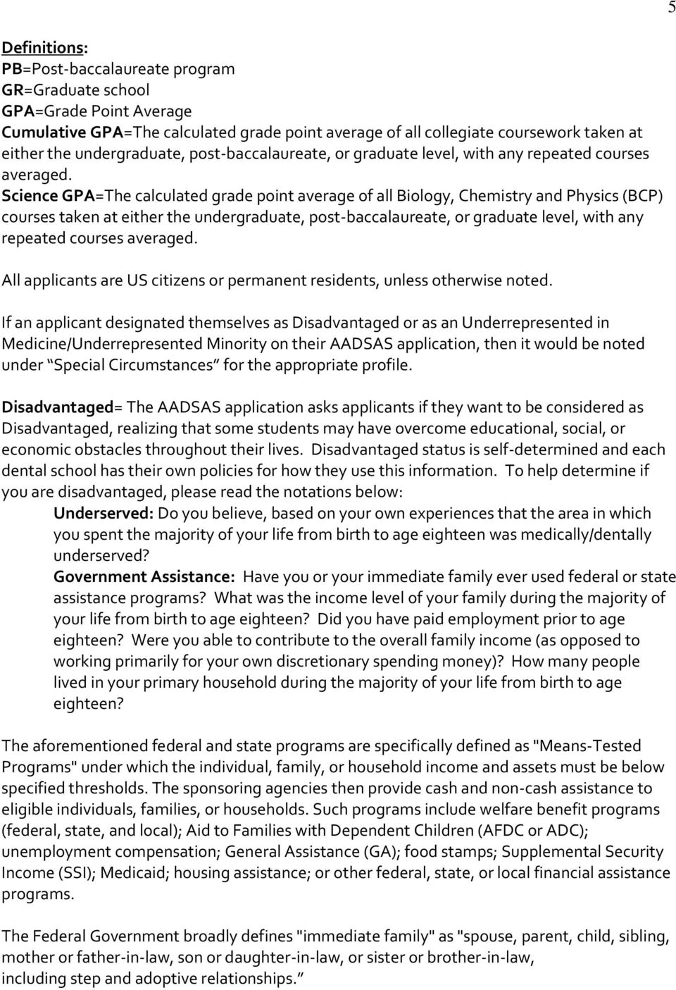 Science GPA=The calculated grade point average of all Biology, Chemistry and Physics (BCP) courses taken at either the undergraduate,  All applicants are US citizens or permanent residents, unless