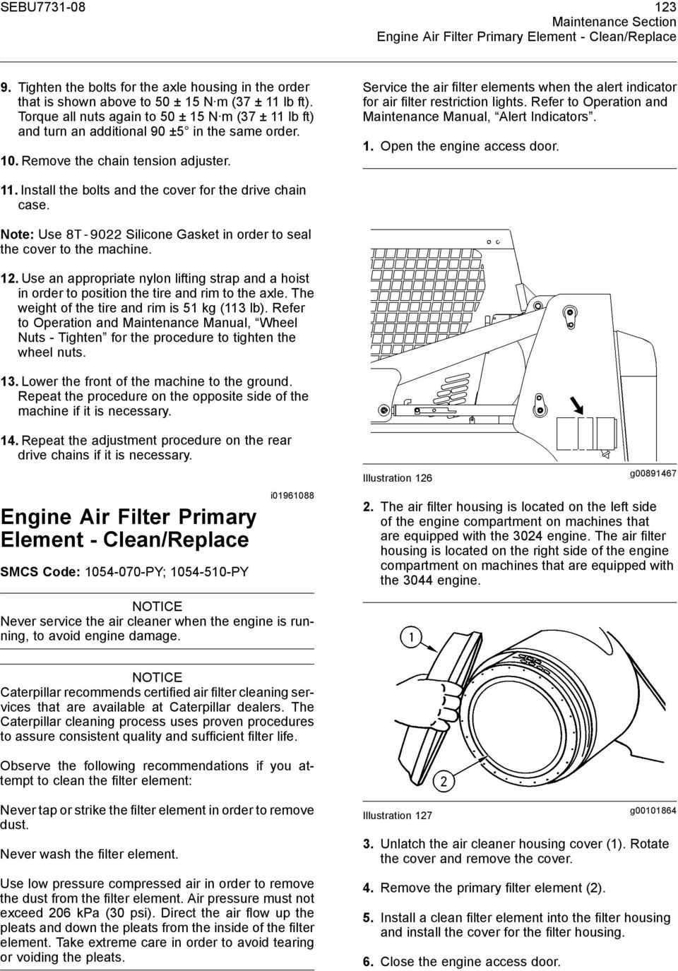Service the air filter elements when the alert indicator for air filter  restriction lights. Refer