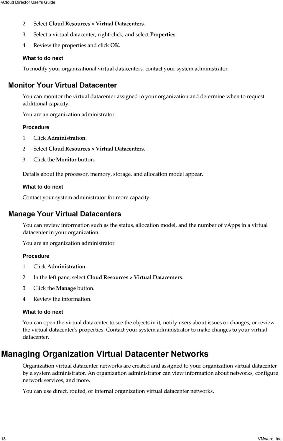Monitor Your Virtual Datacenter You can monitor the virtual datacenter assigned to your organization and determine when to request additional capacity. You are an organization administrator.