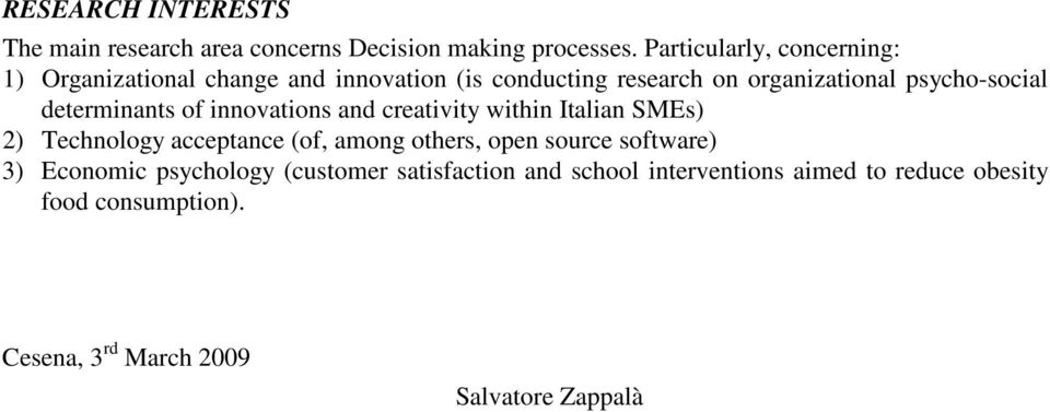 determinants of innovations and creativity within Italian SMEs) 2) Technology acceptance (of, among others, open source