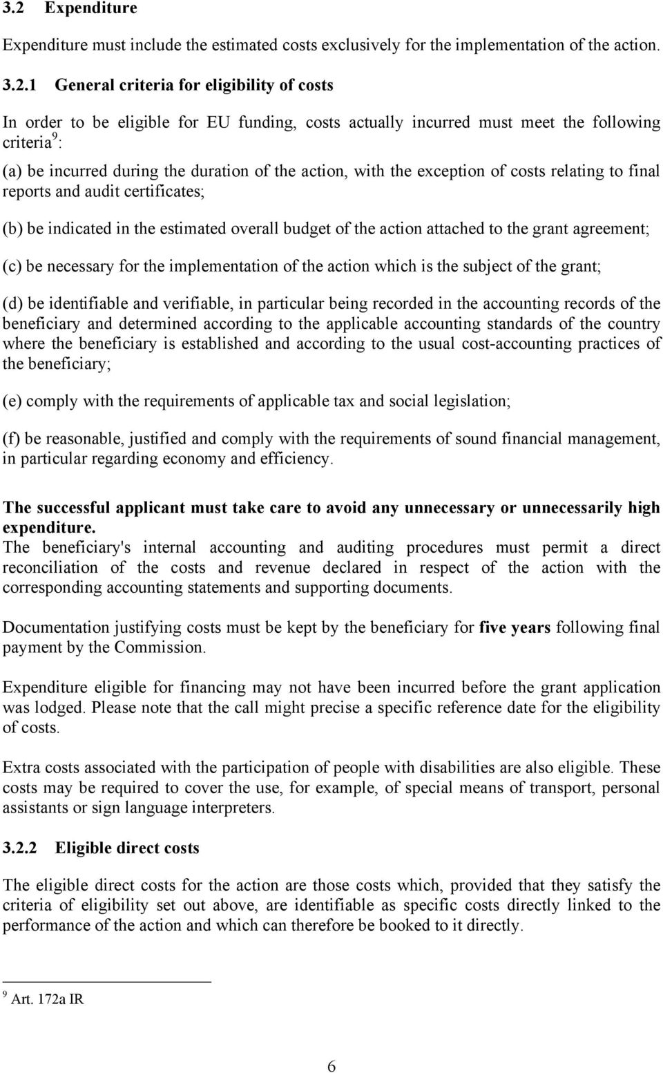 indicated in the estimated overall budget of the action attached to the grant agreement; (c) be necessary for the implementation of the action which is the subject of the grant; (d) be identifiable